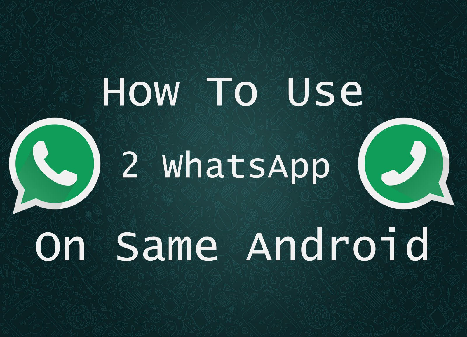 Come avere 2 account Whatsapp su Android